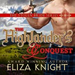The Highlander's Conquest: The Stolen Bride, Book 2 (       UNABRIDGED) by Eliza Knight Narrated by Corrie James