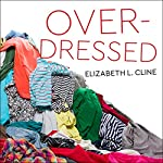 Overdressed: The Shockingly High Cost of Cheap Fashion | Elizabeth L. Cline