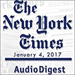 The New York Times Audio Digest, January 04, 2017 |  The New York Times