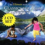 : The Ultimate Most Relaxing Classics For Kids In The Universe [2 CD]
