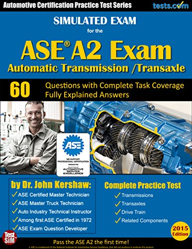 Simulated Exam for the ASE A2 Test (Automatic Transmission / Transaxle): Automotive Certification Practice Test Series - Fully Explained Answers for Ideal Study (Transmission Ase Book compare prices)