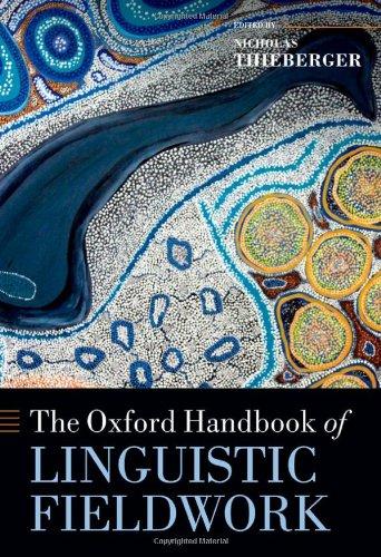 The Oxford Handbook Of Linguistic Fieldwork (Oxford Handbooks)