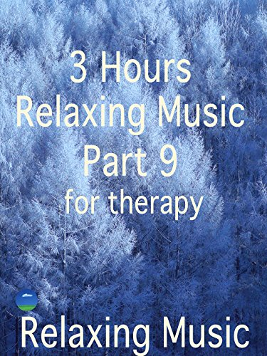 Relaxing Music 3 Hours, Part 9, for therapy