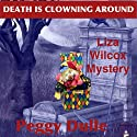 Death Is Clowning Around: A Liza Wilcox Mystery, Book 1 (       UNABRIDGED) by Peggy Dulle Narrated by Cathryn Lyons