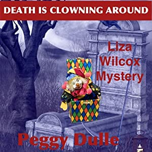 Death Is Clowning Around: A Liza Wilcox Mystery, Book 1 | [Peggy Dulle]