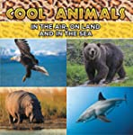 Cool Animals: In The Air, On Land and...