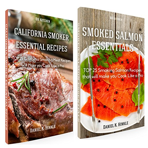 Essential TOP 25 Smoking Recipes that Will Make you Cook Like a Pro Bundle: California Smoking Meat Recipes + Smoking Salmon Recipes (DH Kitchen Book 103) by Daniel Hinkle, Marvin Delgado, Ralph Replogle