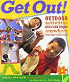 img - for Get Out!: Outdoor Activities Kids Can Enjoy Anywhere (Except Indoors) book / textbook / text book