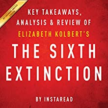 The Sixth Extinction, by Elizabeth Kolbert: Key Takeaways, Analysis, & Review (       UNABRIDGED) by  Instaread Narrated by Michael Gilboe