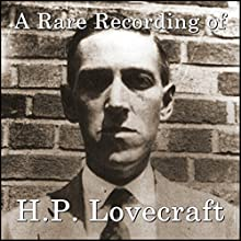 A Rare Recording of H.P. Lovecraft Speech by H.P. Lovecraft Narrated by H.P. Lovecraft