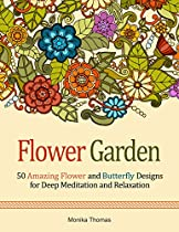 FLOWER GARDEN: 50 AMAZING FLOWER AND BUTTERFLY DESIGNS FOR DEEP MEDITATION AND RELAXATION (FLOWER, BUTTERFLY, FLORAL PATTERN)