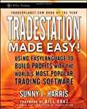 TradeStation Made Easy!: Using EasyLanguage to Build Profits with the World