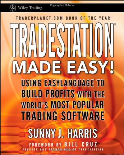TradeStation Made Easy!: Using EasyLanguage to Build Profits with the World&#8217;s Most Popular Trading Software (Wiley Trading) Reviews