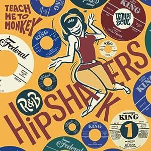 R&B Hipshakers 1: Teach Me to Monkey
