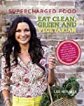 Supercharged Food Eat Clean, Green an...