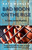 Bad Moon On The Rise (Casey Jones Mystery Series)