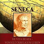 De Vita Beata - Vom Glückseligen Leben | Lucius Annaeus Seneca