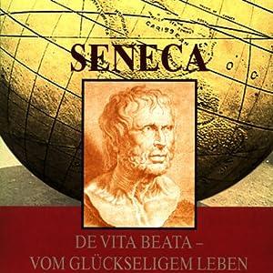 De Vita Beata - Vom Glückseligen Leben Hörbuch