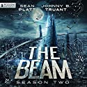 The Beam: Season 2 Audiobook by Sean Platt, Johnny B. Truant Narrated by Rachel Fulginiti, Julia Whelan, R.C. Bray, Tara Sands, Ralph Lister, Johnny Heller,  plus a full cast