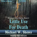 Little Use For Death: Emerson Ward, Book 2 (       UNABRIDGED) by Michael W. Sherer Narrated by Reed McColm