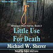 Little Use For Death: Emerson Ward, Book 2 | Michael W. Sherer