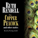 The Copper Peacock and Other Stories (       UNABRIDGED) by Ruth Rendell Narrated by Penelope Keith