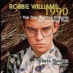 Robbie Williams: 1990: The Day Robbie...