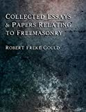 img - for Collected Essays: & Papers Relating to Freemasonry book / textbook / text book
