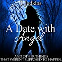A Date with Angel: And Other Things That Weren't Supposed to Happen Audiobook by J. Judkins Narrated by Kendall Taylor