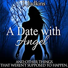 A Date with Angel: And Other Things That Weren't Supposed to Happen (       UNABRIDGED) by J. Judkins Narrated by Kendall Taylor