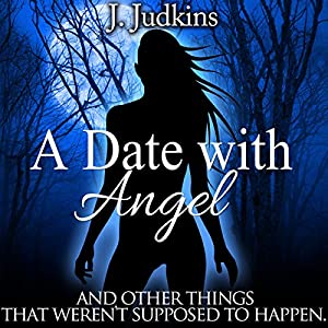 A Date with Angel: And Other Things That Weren't Supposed to Happen Audiobook