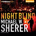 Night Blind (       UNABRIDGED) by Michael W. Sherer Narrated by Jeff Cummings