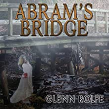 Abram's Bridge (       UNABRIDGED) by Glenn Rolfe Narrated by David Stifel