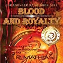 Blood and Royalty: Dragoneers Saga, Book 6 Audiobook by M. R. Mathias Narrated by Christine Padovan