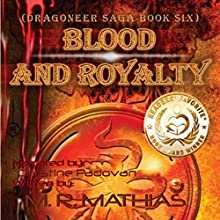 Blood and Royalty: Dragoneers Saga, Book 6 (       UNABRIDGED) by M. R. Mathias Narrated by Christine Padovan