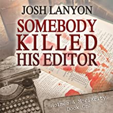 Somebody Killed His Editor: Holmes & Moriarity, Book 1 (       UNABRIDGED) by Josh Lanyon Narrated by Kevin R. Free