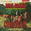Comanche (       UNABRIDGED) by Max Brand Narrated by Eric G. Dove