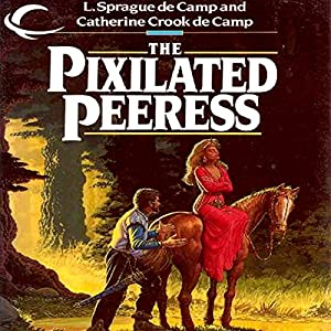 The Pixilated Peeress | [L. Sprague de Camp, Catherine C. de Camp]