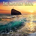 The Impatient Dawn Audiobook by Walter C. Lanyon Narrated by Gregory Allen Siders