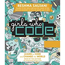 Girls Who Code: Learn to Code and Change the World Audiobook by Reshma Saujani Narrated by Reshma Saujani