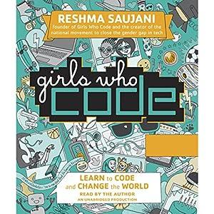 Girls Who Code: Learn to Code and Change the World Hörbuch von Reshma Saujani Gesprochen von: Reshma Saujani