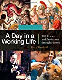 Image of A Day in a Working Life [3 volumes]: 300 Trades and Professions through History