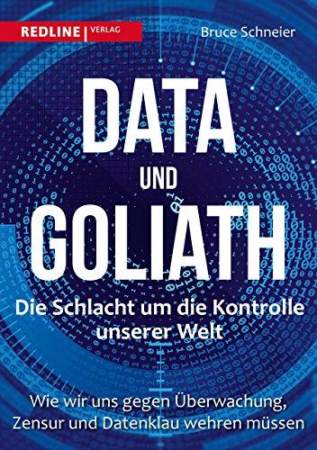 Data und Goliath - Die Schlacht um die Kontrolle unserer Welt: Wie wir uns gegen Überwachung, Zensur und Datenklau wehren müssen