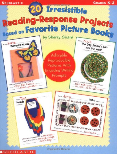 20 Irresistible Reading-Response Projects Based on Favorite Picture Books: Adorable Reproducible Patterns With Engaging