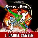 Suave Rob's Double-X Derring-Do! | J. Daniel Sawyer