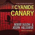 The Cyanide Canary: A True Story of Injustice Hörbuch von Robert Dugoni, Joseph Hilldorfer Gesprochen von: Tom Perkins