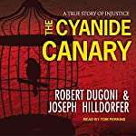 The Cyanide Canary: A True Story of Injustice | Robert Dugoni,Joseph Hilldorfer