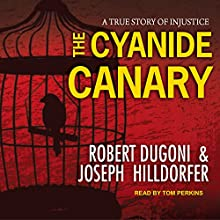 The Cyanide Canary: A True Story of Injustice Audiobook by Robert Dugoni, Joseph Hilldorfer Narrated by Tom Perkins
