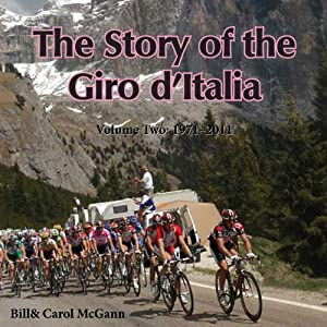 The Story of the Giro d'Italia: A Year-by-Year History of the Tour of Italy, Volume Two: 1971-2011 | [Bill McGann, Carol McGann]
