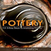 Pottery: 1-2-3-Easy Steps to Mastering Pottery | Livre audio Auteur(s) : Stephanie Simpson Narrateur(s) : Millian Quinteros